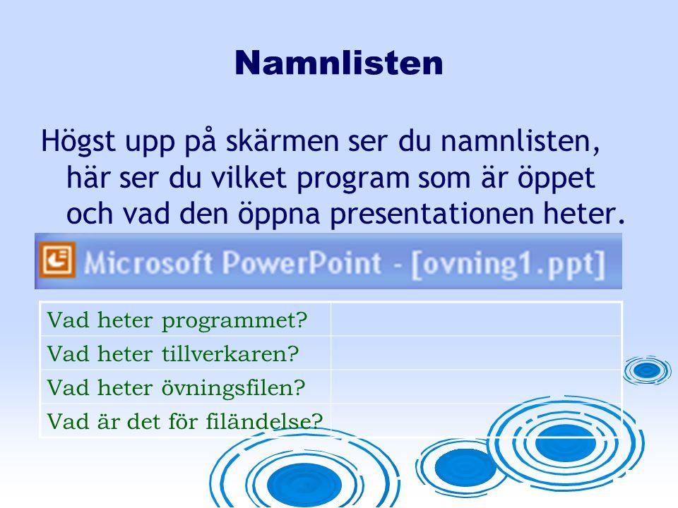 Namnlisten Högst upp på skärmen ser du namnlisten, här ser du vilket program som är öppet och vad den öppna presentationen heter.