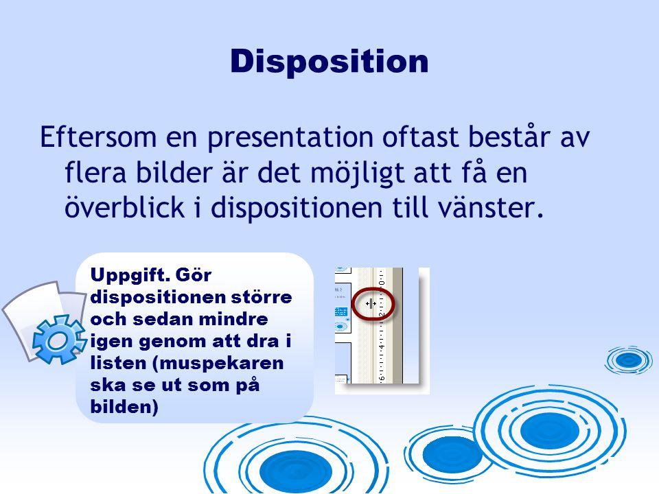 Disposition Eftersom en presentation oftast består av flera bilder är det möjligt att få en överblick i dispositionen till vänster.