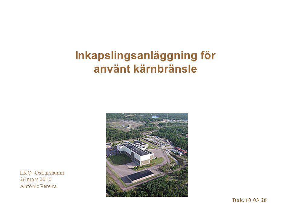 Inkapslingsanläggning för använt kärnbränsle LKO- Oskarshamn 26 mars 2010 António Pereira Dok.