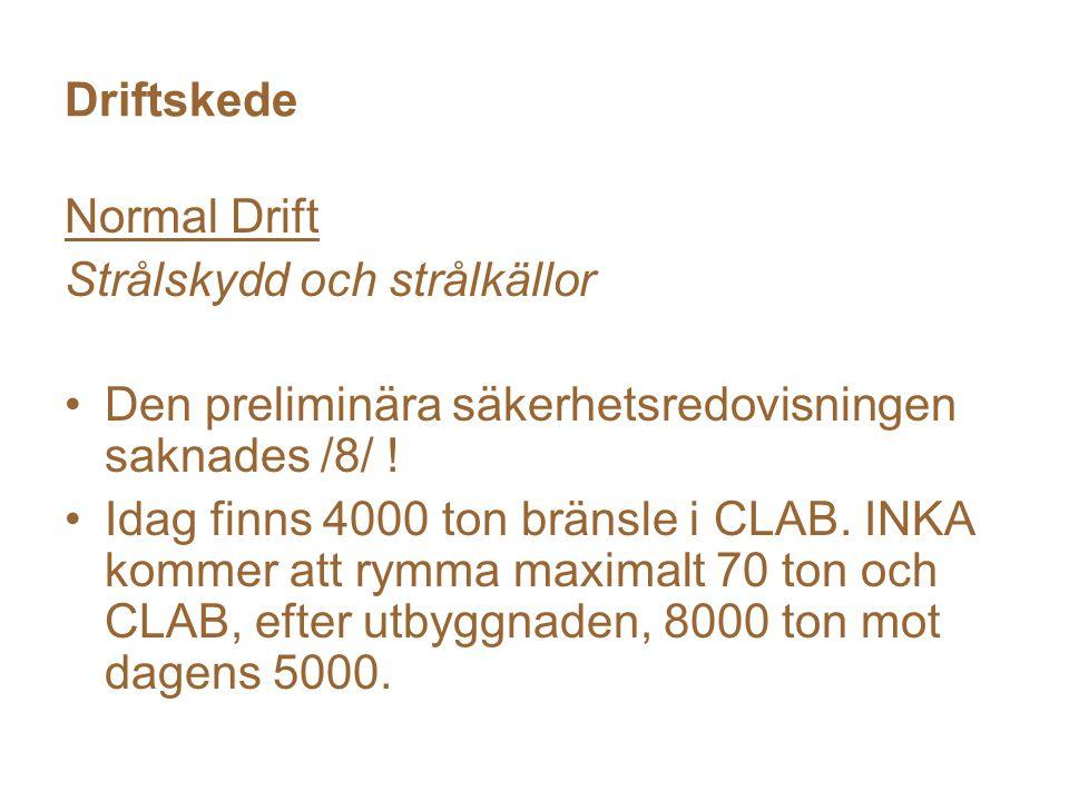 Driftskede Normal Drift Strålskydd och strålkällor Den preliminära säkerhetsredovisningen saknades /8/ .