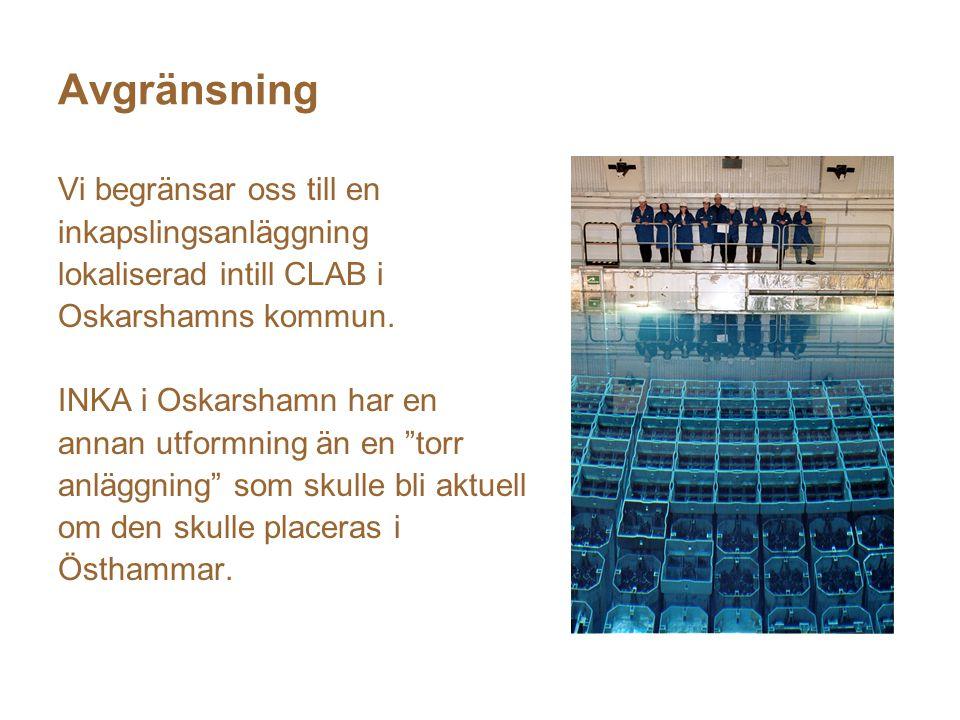 Avgränsning Vi begränsar oss till en inkapslingsanläggning lokaliserad intill CLAB i Oskarshamns kommun.