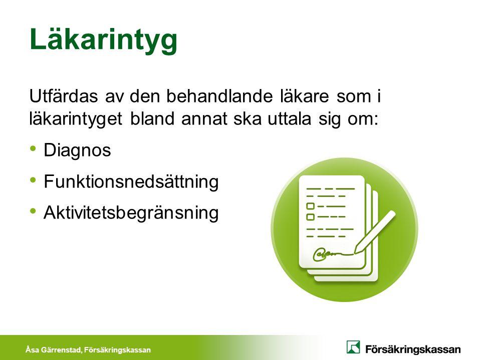 Åsa Gärrenstad, Försäkringskassan Läkarintyg Utfärdas av den behandlande läkare som i läkarintyget bland annat ska uttala sig om: Diagnos Funktionsned