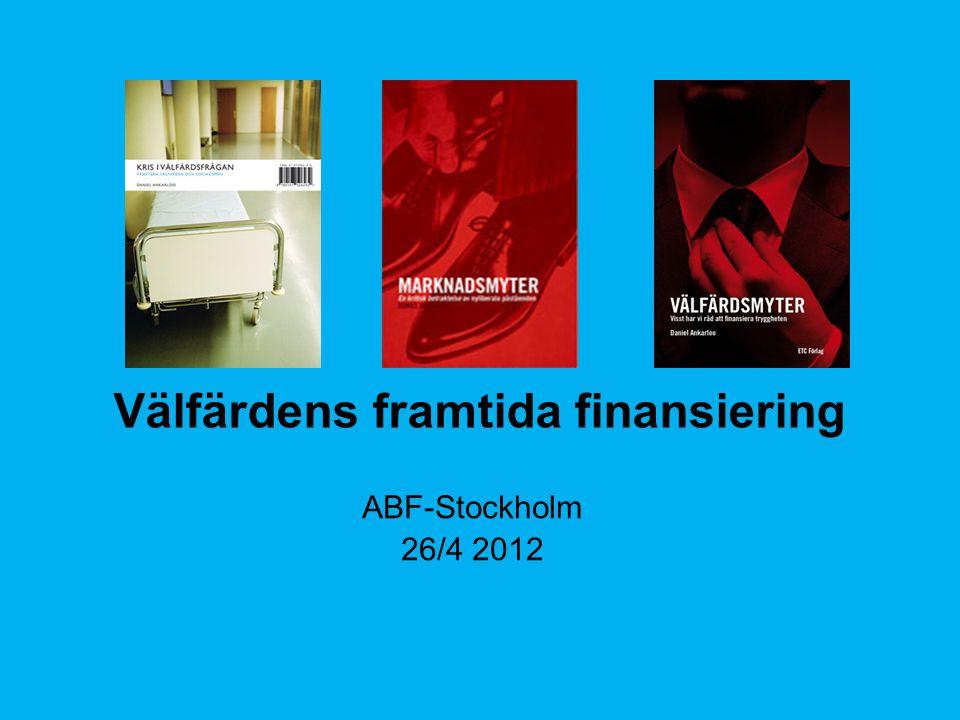 Välfärdens framtida finansiering ABF-Stockholm 26/4 2012