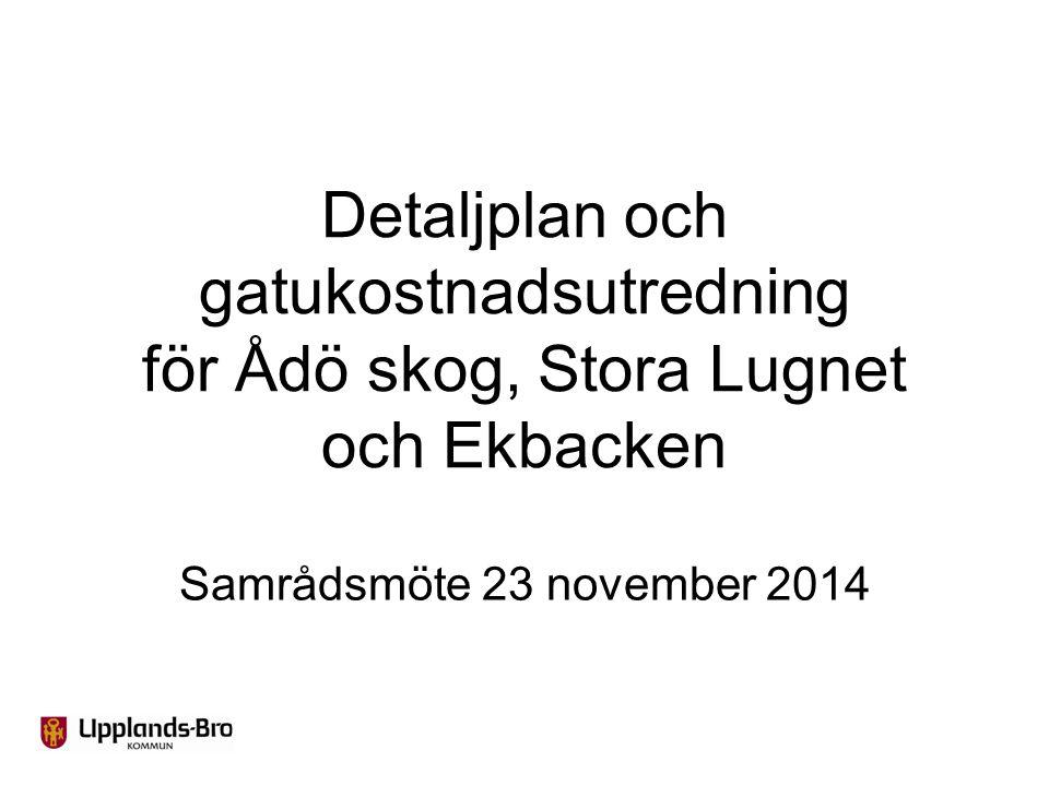 Detaljplan och gatukostnadsutredning för Ådö skog, Stora Lugnet och Ekbacken Samrådsmöte 23 november 2014