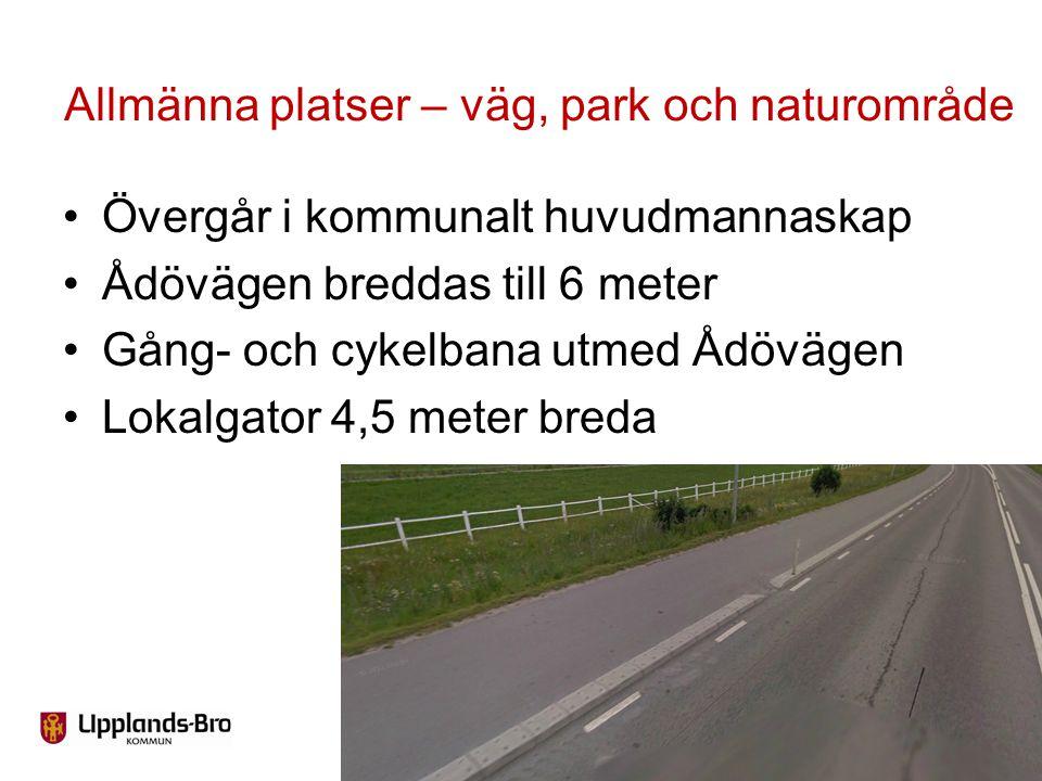 Övergår i kommunalt huvudmannaskap Ådövägen breddas till 6 meter Gång- och cykelbana utmed Ådövägen Lokalgator 4,5 meter breda Allmänna platser – väg,