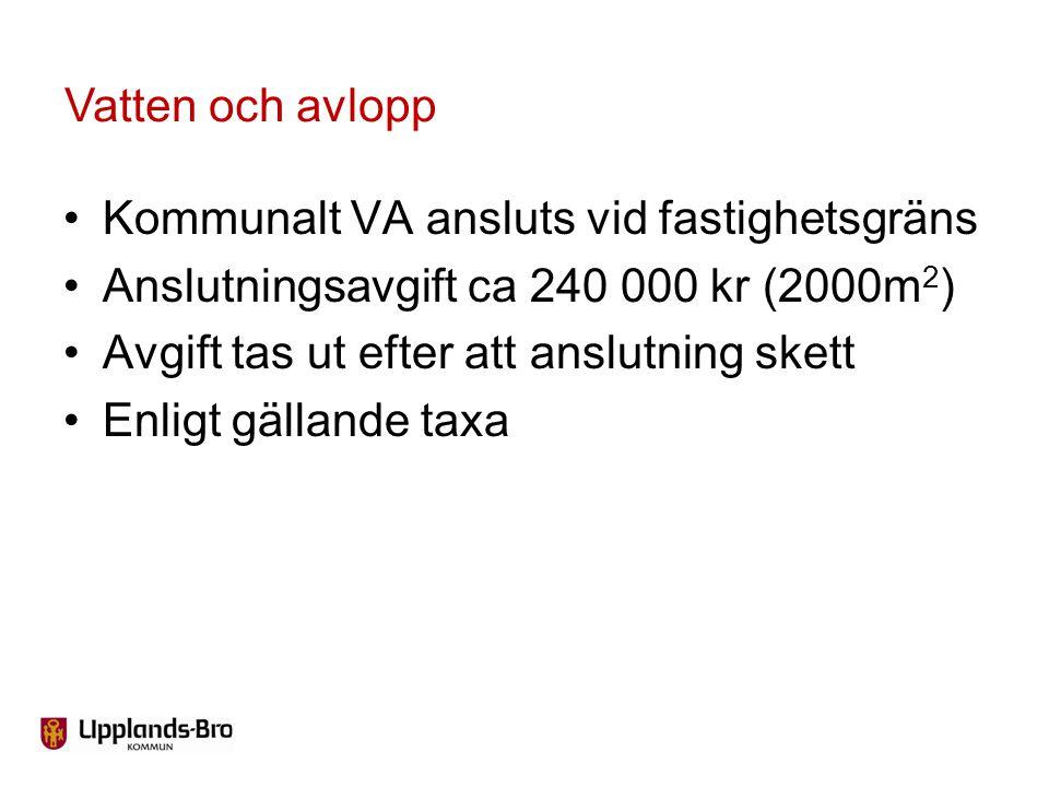 Kommunalt VA ansluts vid fastighetsgräns Anslutningsavgift ca 240 000 kr (2000m 2 ) Avgift tas ut efter att anslutning skett Enligt gällande taxa Vatt