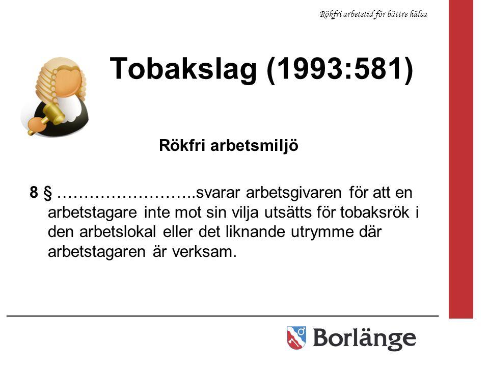 Tobakslag (1993:581) Rökfri arbetsmiljö 8 § ……………………..svarar arbetsgivaren för att en arbetstagare inte mot sin vilja utsätts för tobaksrök i den arbe