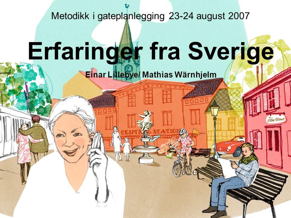 Metodikk i gateplanlegging 23-24 august 2007 Erfaringer fra Sverige Einar Lillebye/ Mathias Wärnhjelm
