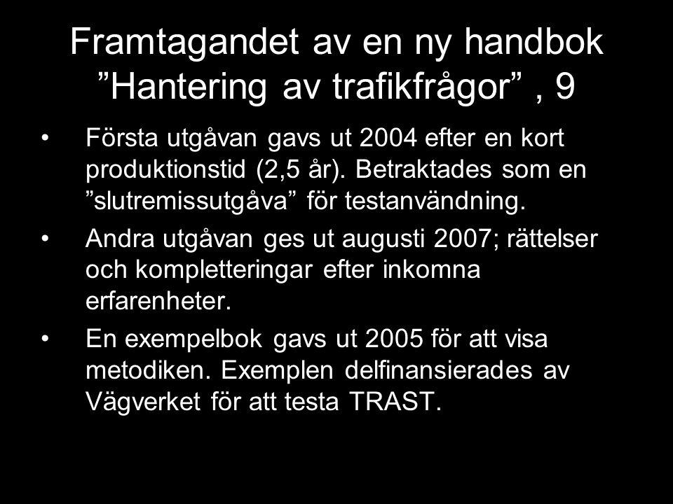 Framtagandet av en ny handbok Hantering av trafikfrågor , 9 Första utgåvan gavs ut 2004 efter en kort produktionstid (2,5 år).