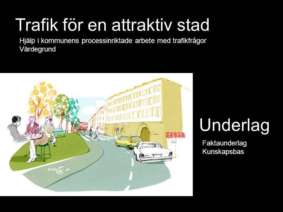 Trafik för en attraktiv stad Underlag Hjälp i kommunens processinriktade arbete med trafikfrågor Värdegrund Faktaunderlag Kunskapsbas