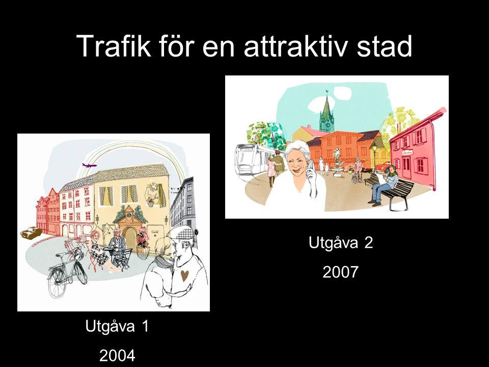Trafik för en attraktiv stad Utgåva 1 2004 Utgåva 2 2007