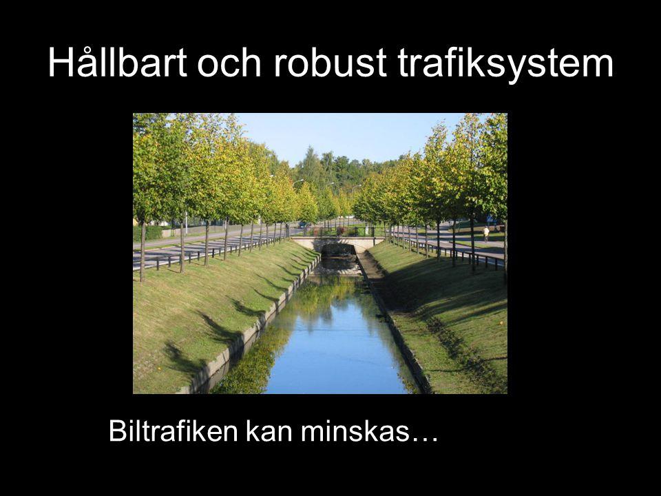 Hållbart och robust trafiksystem Biltrafiken kan minskas…