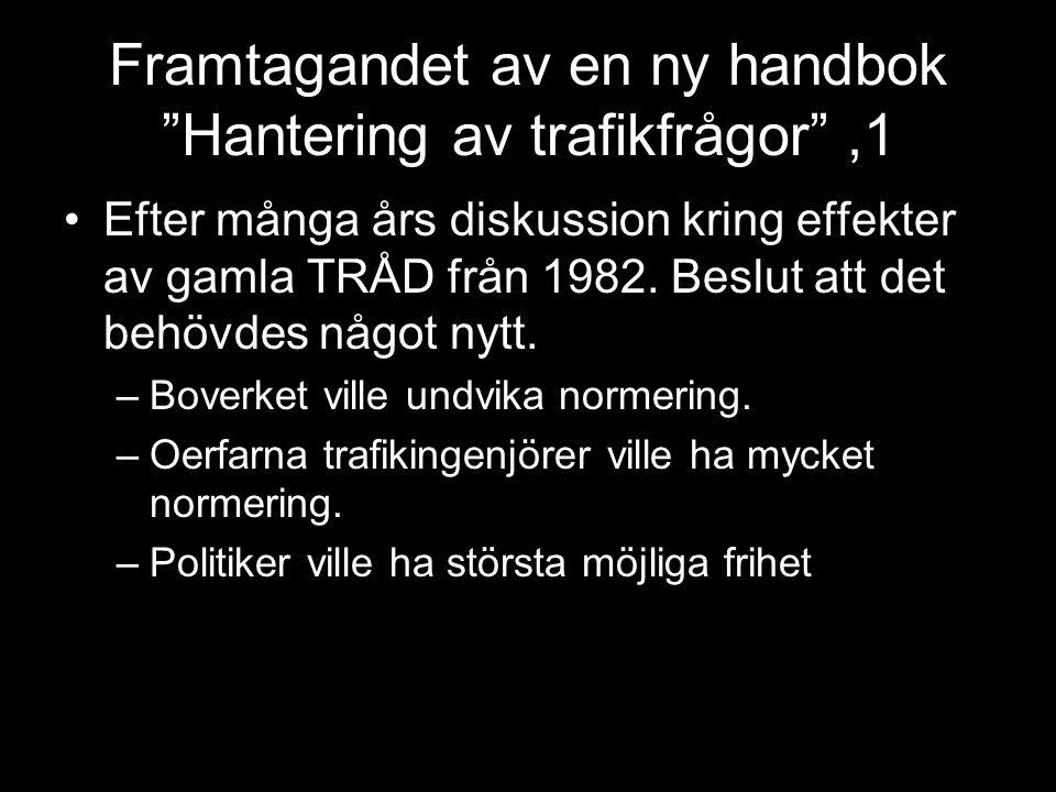 Framtagandet av en ny handbok Hantering av trafikfrågor ,1 Efter många års diskussion kring effekter av gamla TRÅD från 1982.