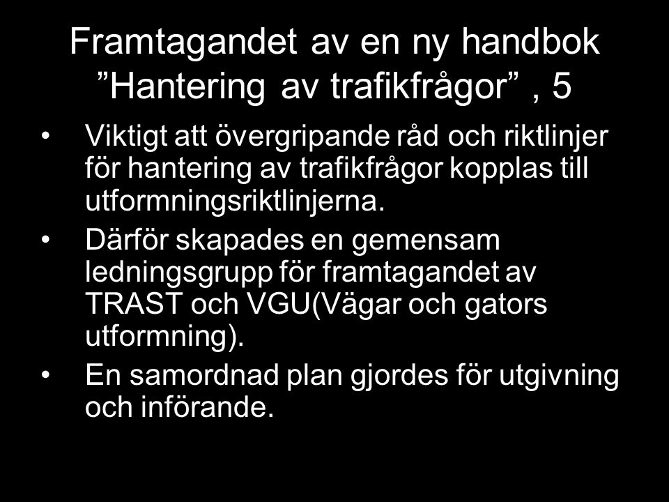 Framtagandet av en ny handbok Hantering av trafikfrågor , 6 Bedömdes avgörande för acceptansen av handböckerna att organisationerna –Boverket –Vägverket –Banverket –Sveriges Kommuner och Landsting gemensamt stod som utgivare.