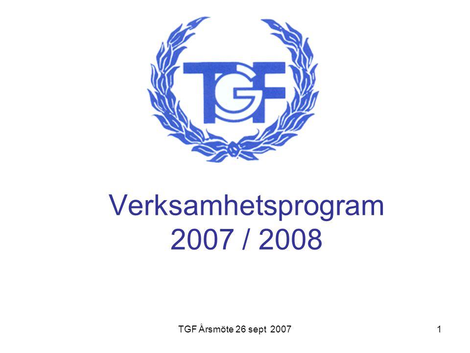TGF Årsmöte 26 sept 20071 Verksamhetsprogram 2007 / 2008