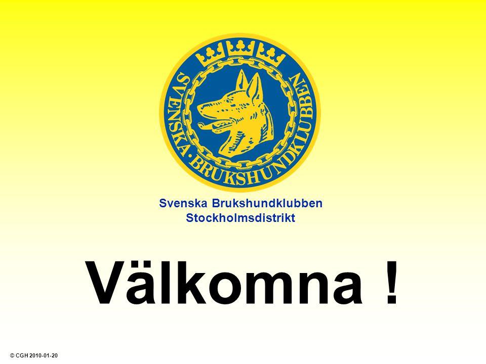 Svenska Brukshundklubben Stockholmsdistrikt Välkomna ! © CGH 2010-01-20