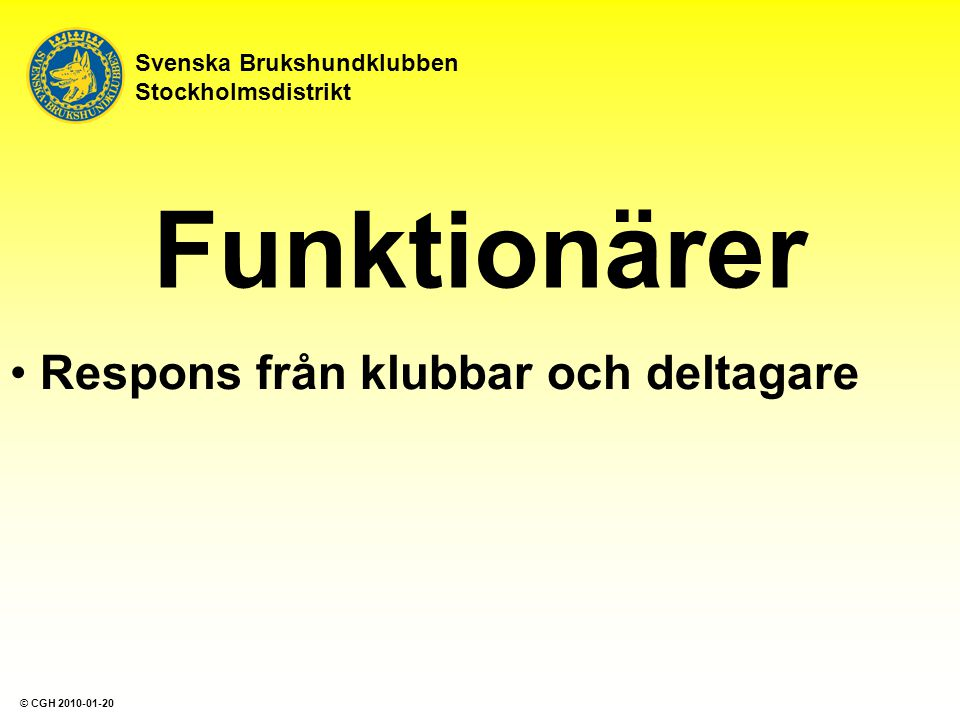 Funktionärer Respons från klubbar och deltagare Svenska Brukshundklubben Stockholmsdistrikt © CGH 2010-01-20