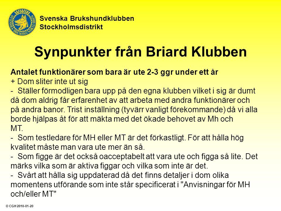 Svenska Brukshundklubben Stockholmsdistrikt Synpunkter från Briard Klubben Antalet funktionärer som bara är ute 2-3 ggr under ett år + Dom sliter inte