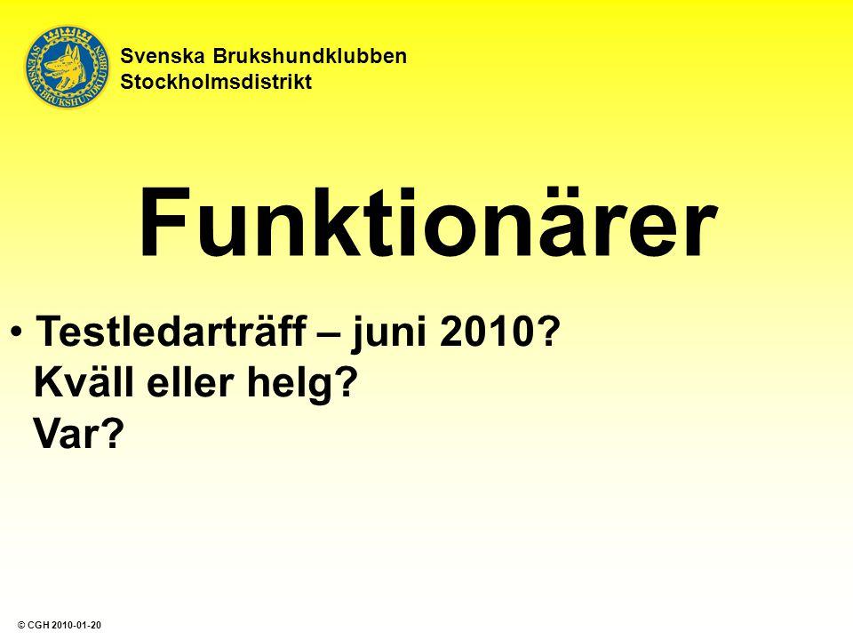 Funktionärer Testledarträff – juni 2010? Kväll eller helg? Var? Svenska Brukshundklubben Stockholmsdistrikt © CGH 2010-01-20