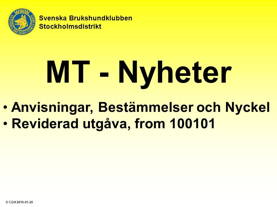 MT - Nyheter Anvisningar, Bestämmelser och Nyckel Reviderad utgåva, from 100101 Svenska Brukshundklubben Stockholmsdistrikt © CGH 2010-01-20