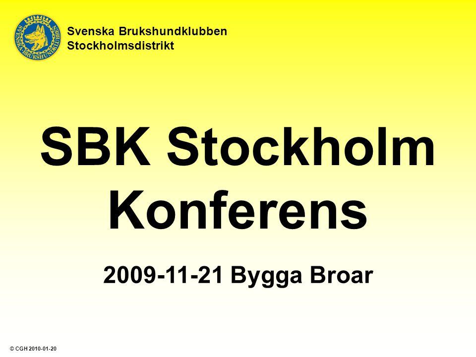 Svenska Brukshundklubben Stockholmsdistrikt SBK Stockholm Konferens 2009-11-21 Bygga Broar © CGH 2010-01-20