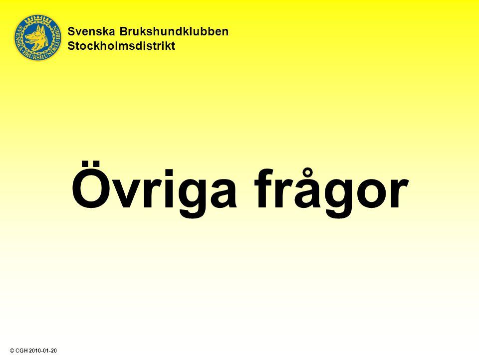 Övriga frågor Svenska Brukshundklubben Stockholmsdistrikt © CGH 2010-01-20