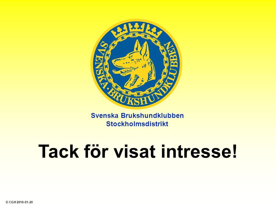 Svenska Brukshundklubben Stockholmsdistrikt Tack för visat intresse! © CGH 2010-01-20