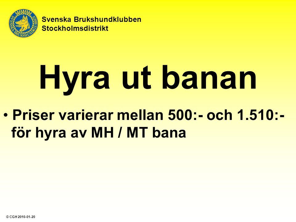 Hyra ut banan Priser varierar mellan 500:- och 1.510:- för hyra av MH / MT bana Svenska Brukshundklubben Stockholmsdistrikt © CGH 2010-01-20