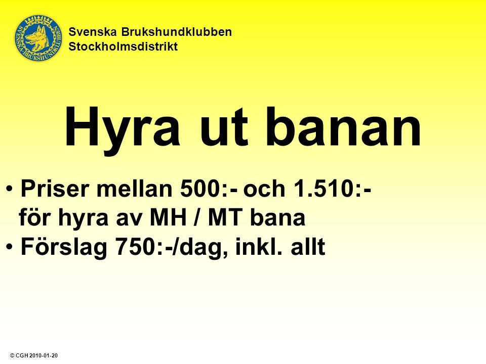 Hyra ut banan Priser mellan 500:- och 1.510:- för hyra av MH / MT bana Förslag 750:-/dag, inkl. allt Svenska Brukshundklubben Stockholmsdistrikt © CGH