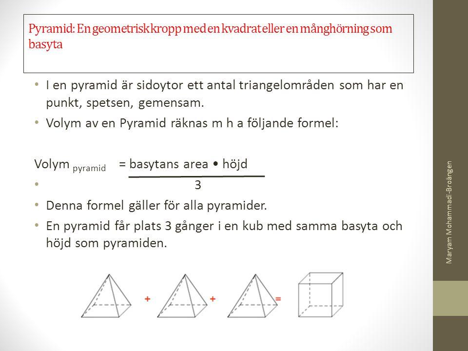 Pyramid: En geometrisk kropp med en kvadrat eller en månghörning som basyta I en pyramid är sidoytor ett antal triangelområden som har en punkt, spets