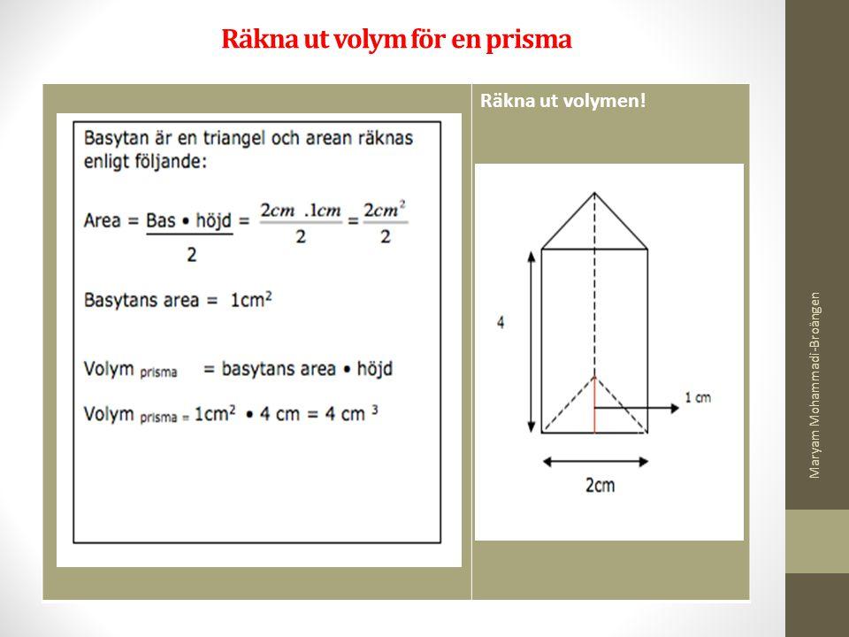 Räkna ut volym för en prisma Räkna ut volymen! Maryam Mohammadi-Broängen