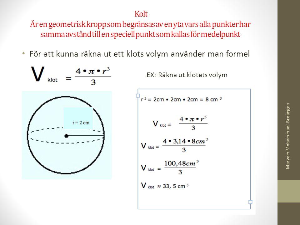 Kolt Är en geometrisk kropp som begränsas av en yta vars alla punkter har samma avstånd till en speciell punkt som kallas för medelpunkt För att kunna