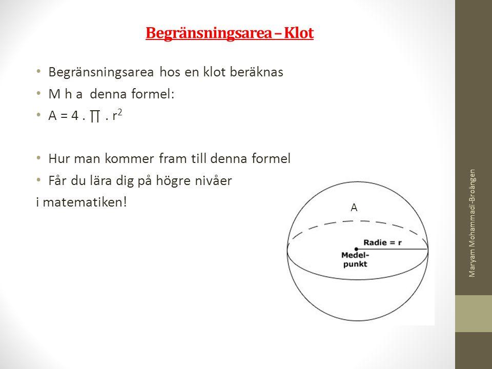 Begränsningsarea – Klot Begränsningsarea hos en klot beräknas M h a denna formel: A = 4. ∏. r 2 Hur man kommer fram till denna formel Får du lära dig