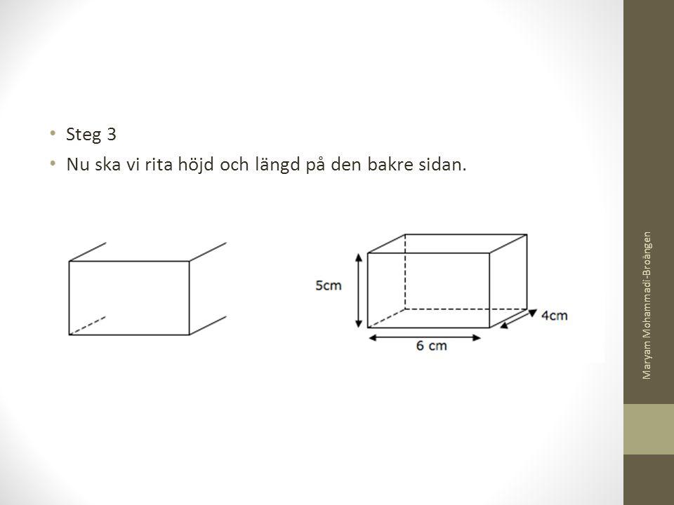 Steg 3 Nu ska vi rita höjd och längd på den bakre sidan. Maryam Mohammadi-Broängen