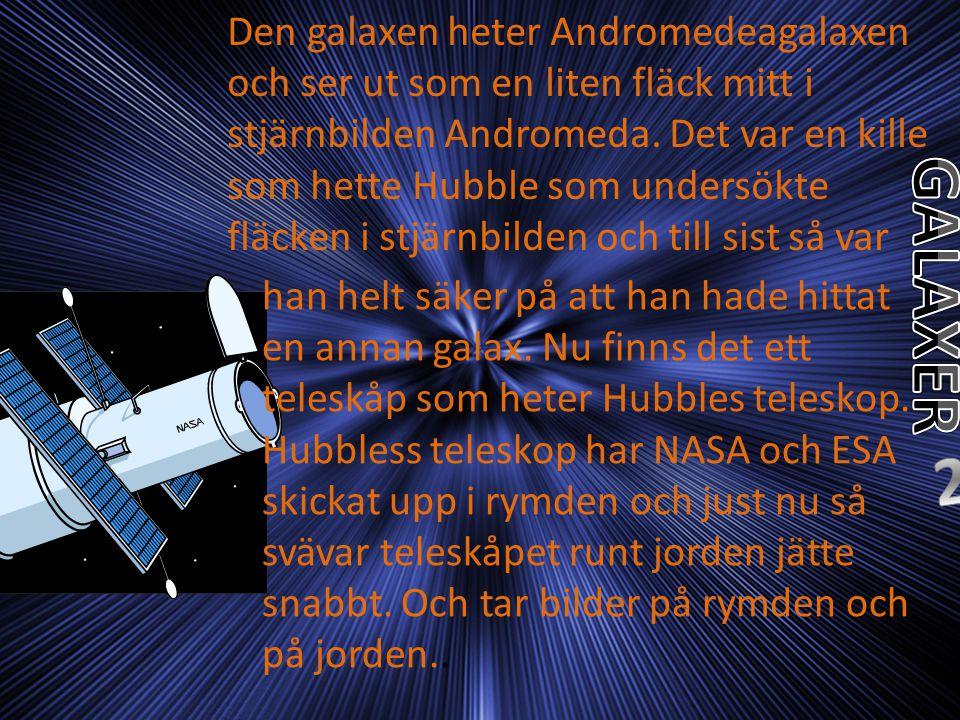 Den galaxen heter Andromedeagalaxen och ser ut som en liten fläck mitt i stjärnbilden Andromeda. Det var en kille som hette Hubble som undersökte fläc