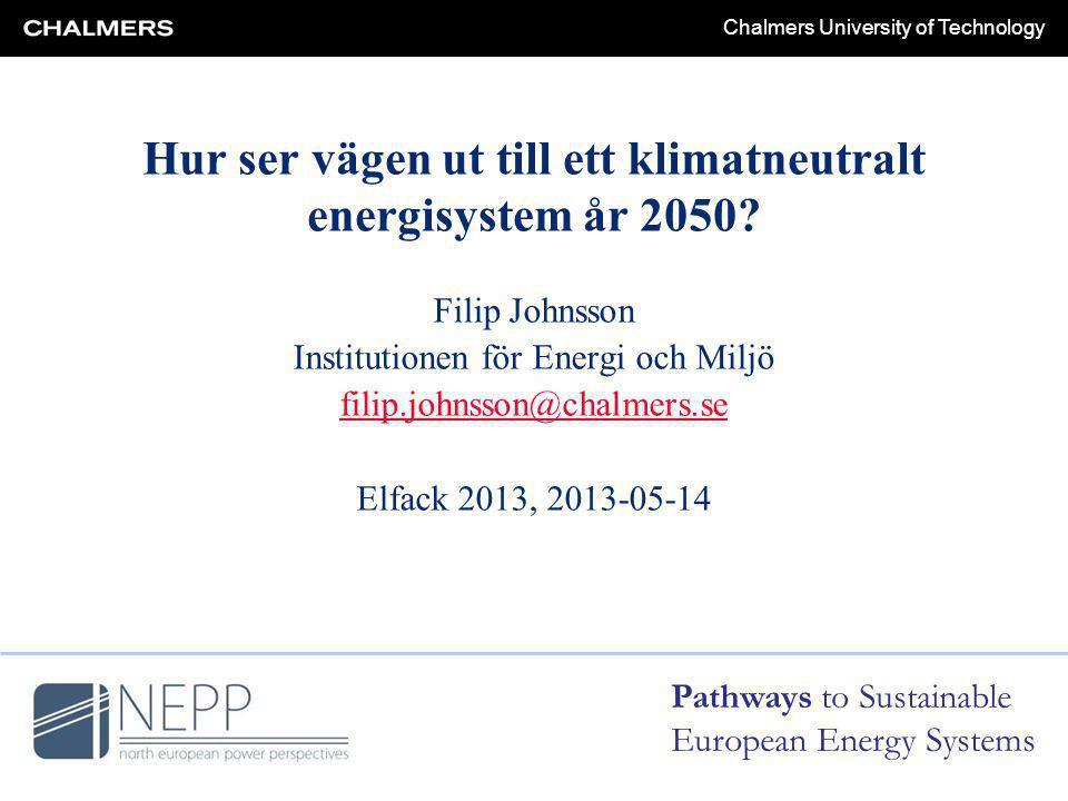 Chalmers University of Technology Hur ser vägen ut till ett klimatneutralt energisystem år 2050.
