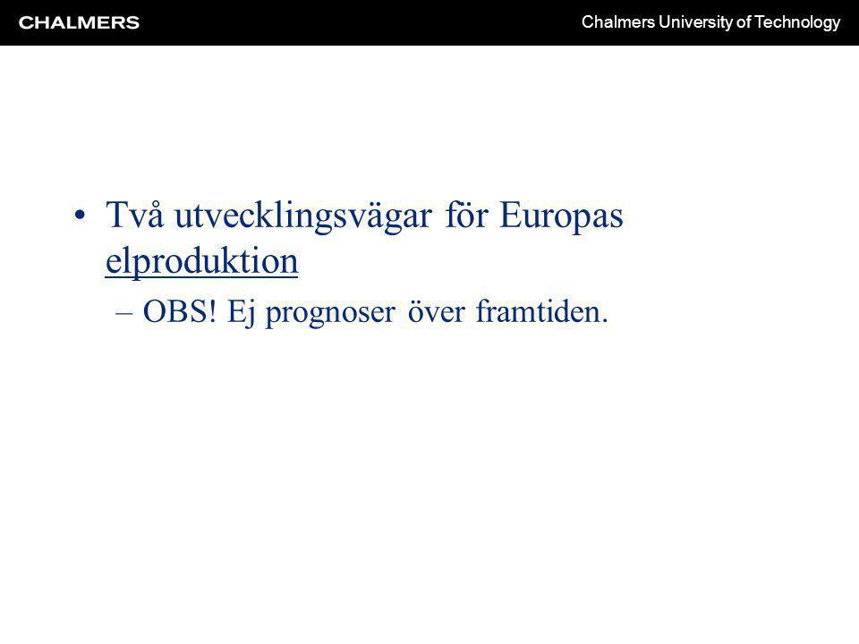 Chalmers University of Technology Två utvecklingsvägar för Europas elproduktion –OBS.
