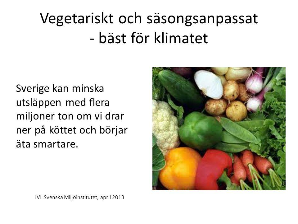 Vegetariskt och säsongsanpassat - bäst för klimatet Sverige kan minska utsläppen med flera miljoner ton om vi drar ner på köttet och börjar äta smartare.