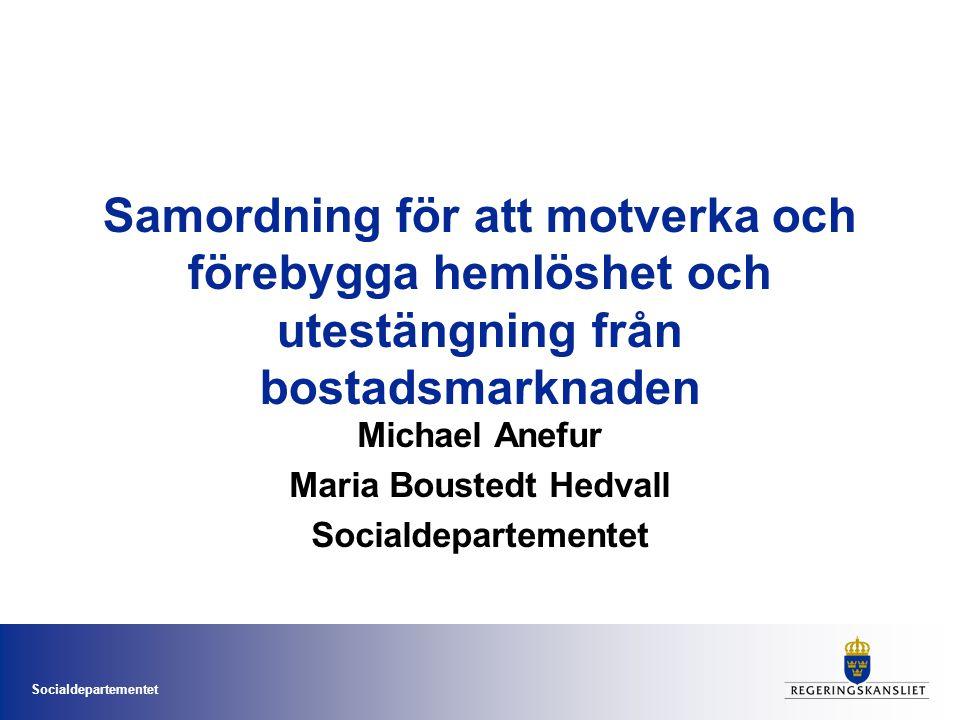 Socialdepartementet Samordning för att motverka och förebygga hemlöshet och utestängning från bostadsmarknaden Michael Anefur Maria Boustedt Hedvall Socialdepartementet