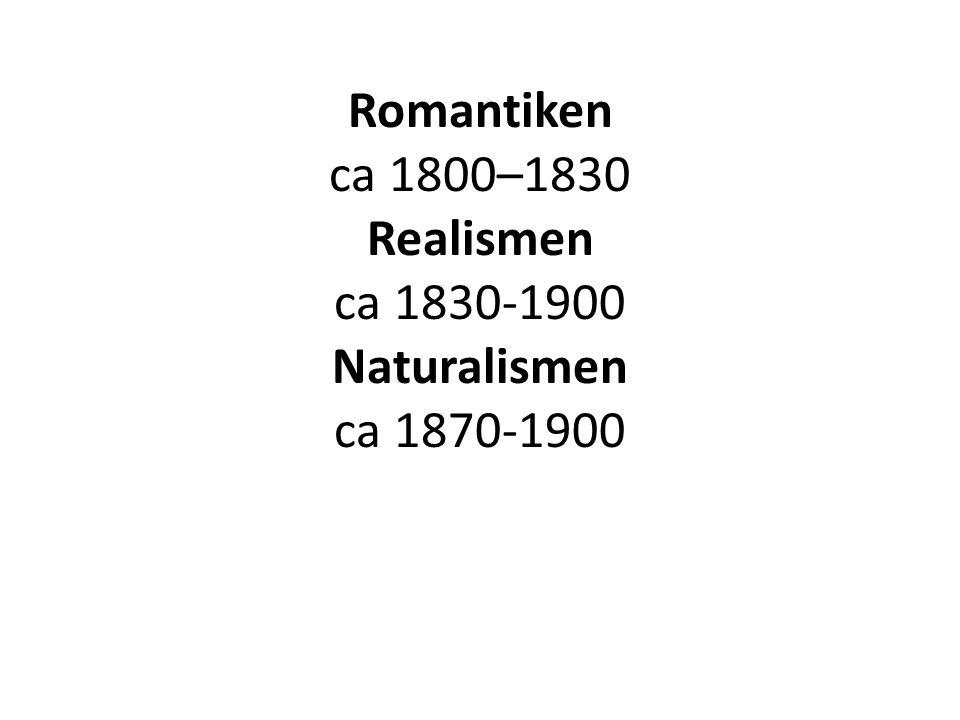 Romantiken ca 1800–1830 Realismen ca 1830-1900 Naturalismen ca 1870-1900