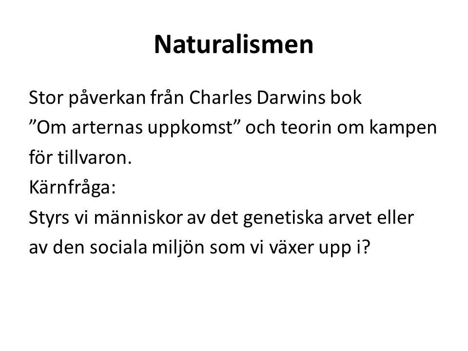 """Naturalismen Stor påverkan från Charles Darwins bok """"Om arternas uppkomst"""" och teorin om kampen för tillvaron. Kärnfråga: Styrs vi människor av det ge"""