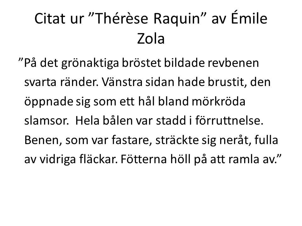 """Citat ur """"Thérèse Raquin"""" av Émile Zola """"På det grönaktiga bröstet bildade revbenen svarta ränder. Vänstra sidan hade brustit, den öppnade sig som ett"""