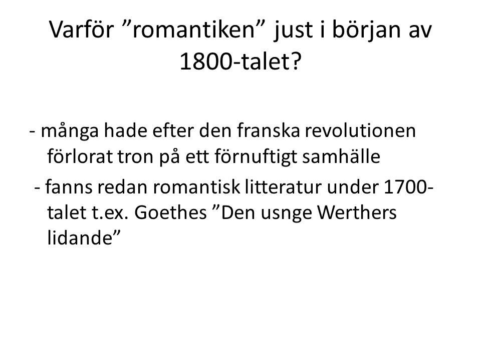 """Varför """"romantiken"""" just i början av 1800-talet? - många hade efter den franska revolutionen förlorat tron på ett förnuftigt samhälle - fanns redan ro"""