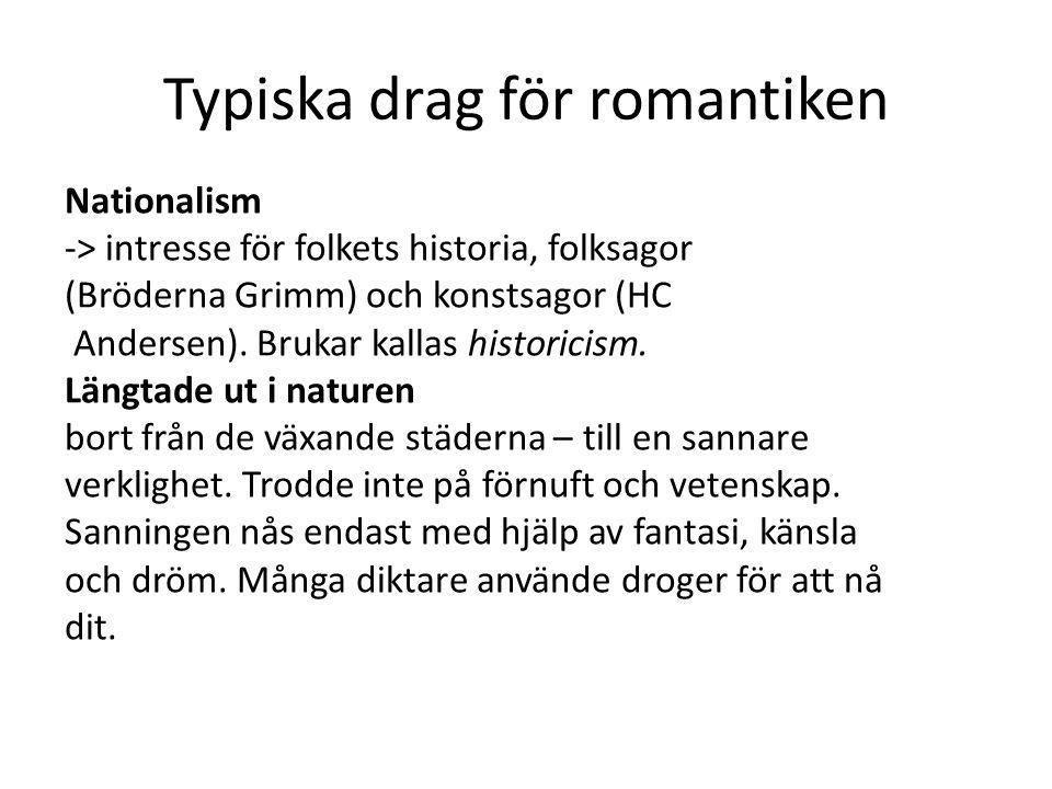 Typiska drag för romantiken Nationalism -> intresse för folkets historia, folksagor (Bröderna Grimm) och konstsagor (HC Andersen). Brukar kallas histo