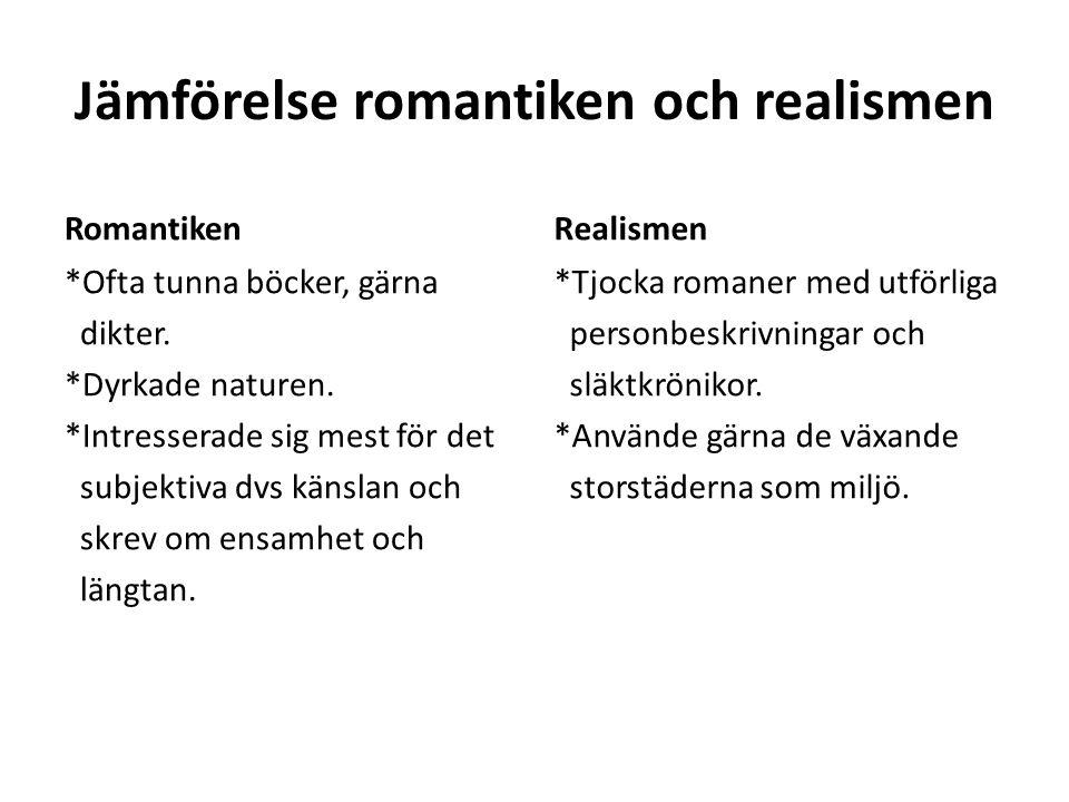 Jämförelse romantiken och realismen Romantiken *Ofta tunna böcker, gärna dikter. *Dyrkade naturen. *Intresserade sig mest för det subjektiva dvs känsl