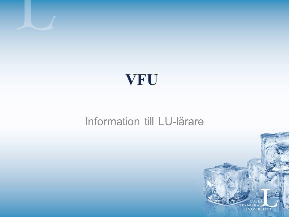 VFU-föreläsningar LTU erbjuder verksamheterna VFU- föreläsningar 1-2 gånger per läsår Olika teman (inkom gärna med era önskemål) Information sänds ut till samordnarna för spridning, samt annonseras under Nyheter på VFU-hemsidan - Nästa föreläsning planeras ht 14, mer information kommer.