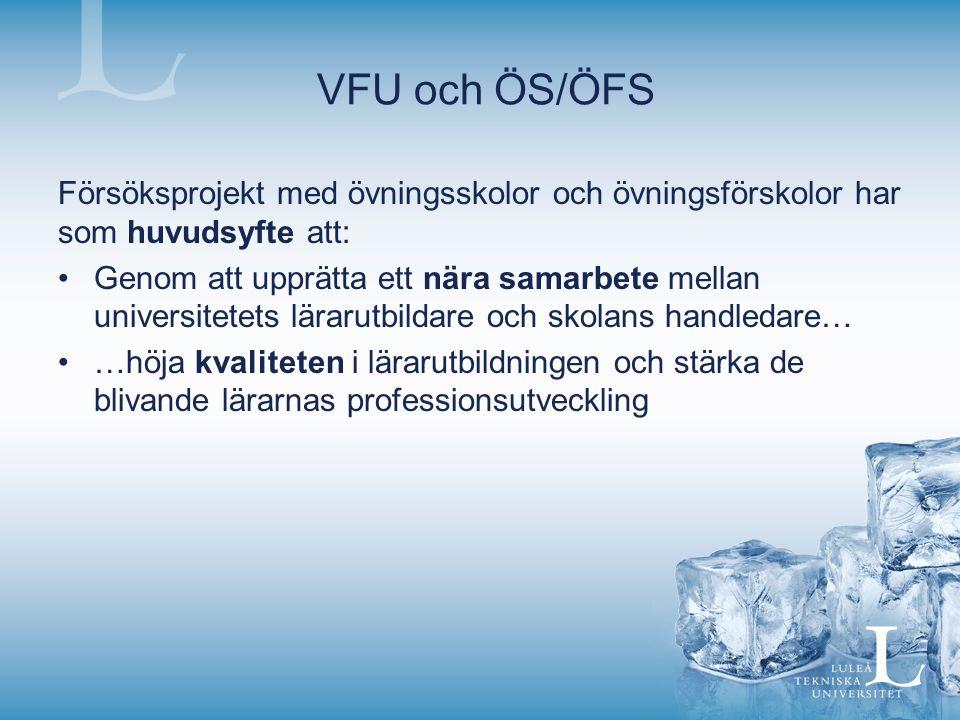 VFU och ÖS/ÖFS Försöksprojekt med övningsskolor och övningsförskolor har som huvudsyfte att: Genom att upprätta ett nära samarbete mellan universitete