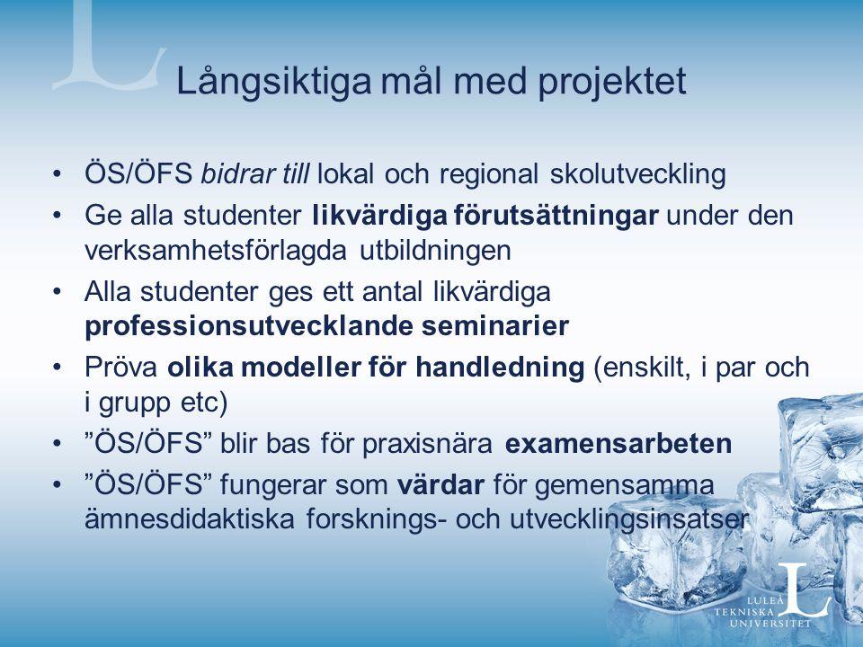 Långsiktiga mål med projektet ÖS/ÖFS bidrar till lokal och regional skolutveckling Ge alla studenter likvärdiga förutsättningar under den verksamhetsf