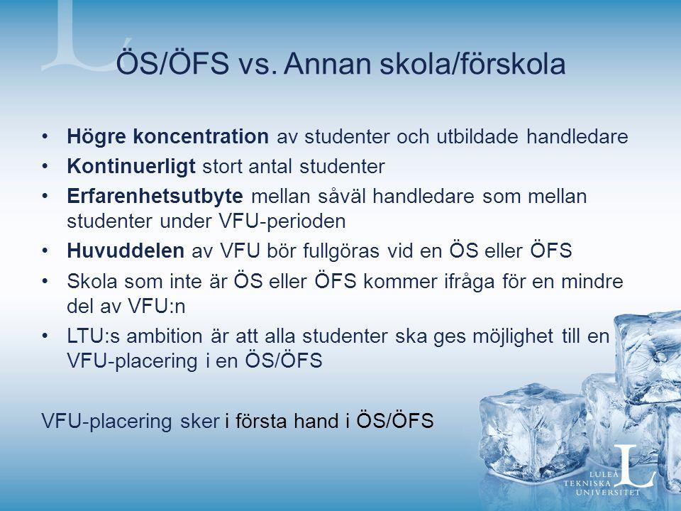 ÖS/ÖFS vs. Annan skola/förskola Högre koncentration av studenter och utbildade handledare Kontinuerligt stort antal studenter Erfarenhetsutbyte mellan