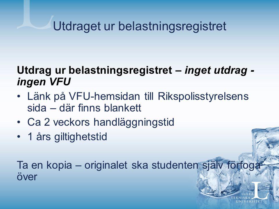 Utdraget ur belastningsregistret Utdrag ur belastningsregistret – inget utdrag - ingen VFU Länk på VFU-hemsidan till Rikspolisstyrelsens sida – där fi